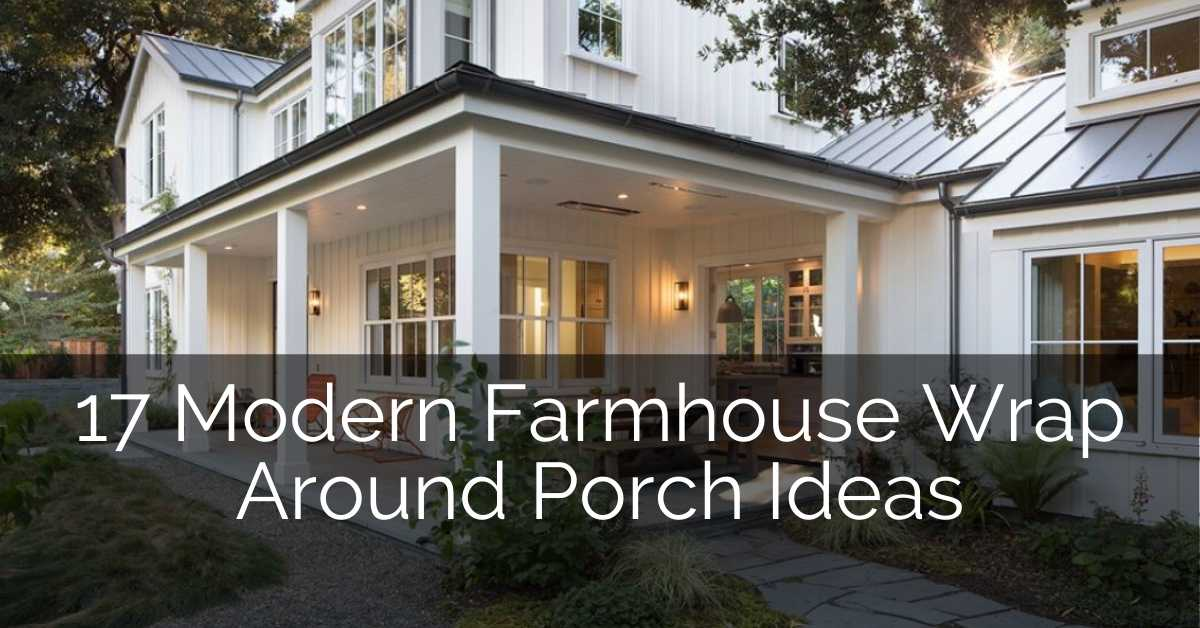17 Modern Farmhouse Wrap Around Porch Ideas Sebring Design Build