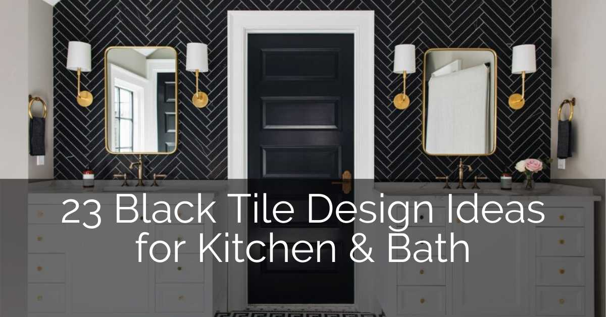 23 Black Tile Design Ideas For Your Kitchen Bath Sebring Design Build