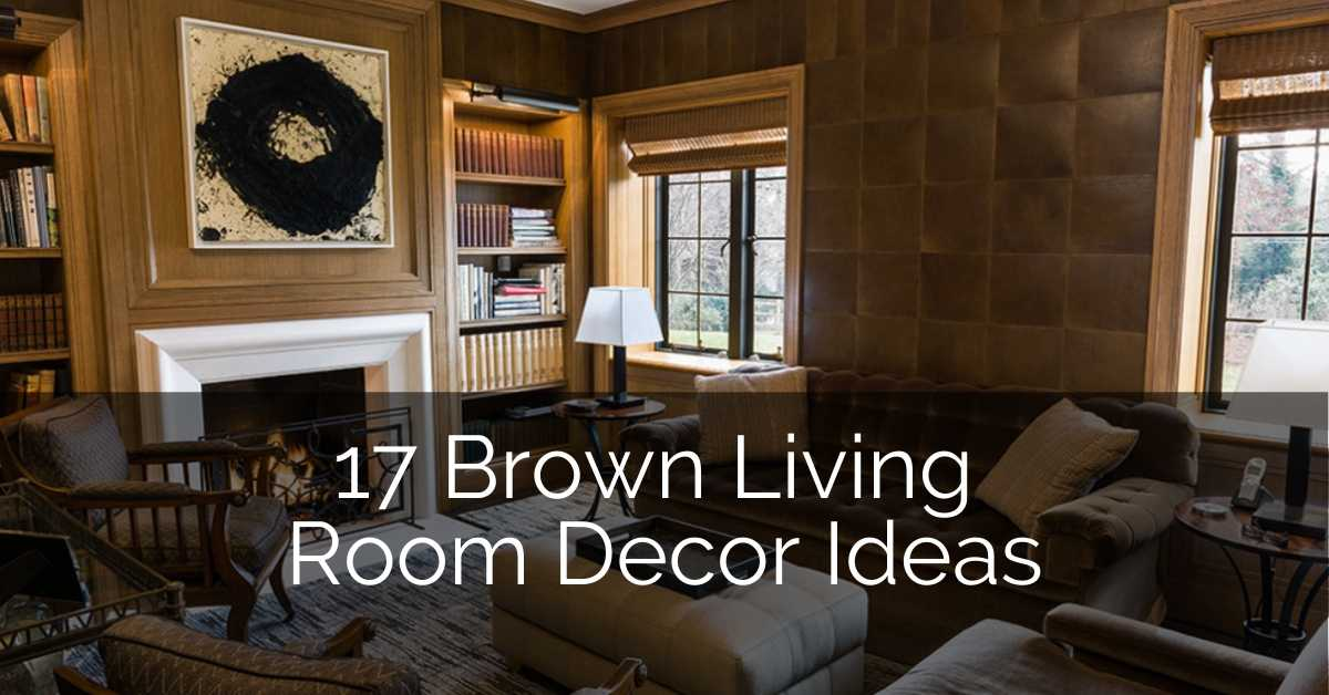 17 Brown Living Room Decor Ideas Sebring Design Build