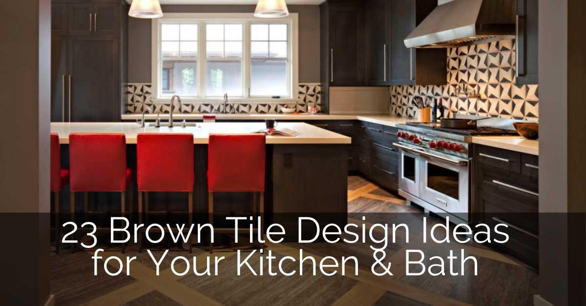 23 Brown Tile Design Ideas For Your Kitchen Bath Sebring Design Build