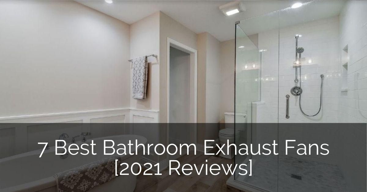 7 Best Bathroom Exhaust Fans 2021, Bathroom Exhaust Fan Reviews