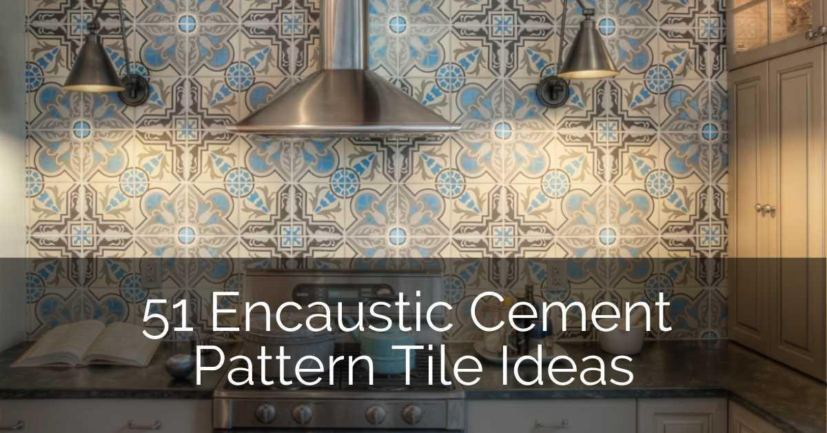 51 Encaustic Cement Pattern Tile Ideas Sebring Design Build
